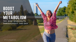 Boost Your Metabolism: Try Mini Workouts | Personal Training Bel Air, CA